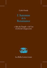 """Carlo Ossola - L'automne de la Renaissance - """"Idée du Temple"""" de l'art à la fin du Cinquecento."""