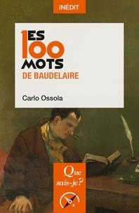 Carlo Ossola - Les 100 mots de Baudelaire.