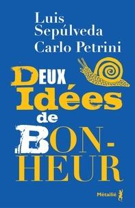 Carlo Petrini et Luis Sepulveda - Deux idées de bonheur.