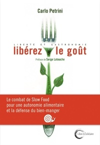 Carlo Petrini - Libérez le goût - Liberté et gastronomie.