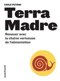 Carlo Petrini - Terra Madre - Renouer avec les chaîne vertueuse de l'alimentation.