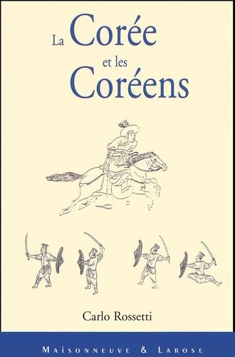Carlo Rossetti - La Corée et les Coréens. - Impressions et recherches sur l'Empire du Grand Han.