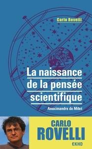 Carlo Rovelli - La naissance de la pensée scientifique - Anaximandre de Milet.