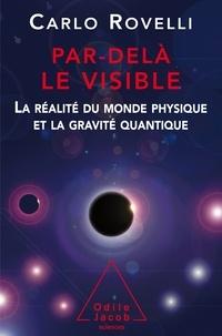 Carlo Rovelli - Par-delà le visible - La réalité du monde physique et la gravité quantique.