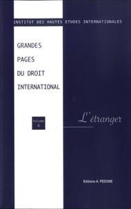 Carlo Santulli et Claire Crepet Daigremont - Grandes pages du droit international - Volume 6, L'étranger.