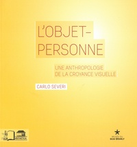 Carlo Severi - L'objet-personne - Une anthropologie de la croyance visuelle.