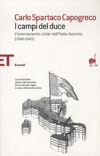 Carlo Spartaco Capogreco - I campi del duce - L'internamento civile nell'Italia fascista, 1940-1943.