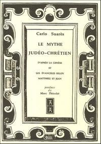 Carlo Suarès - Le Mythe Judéo-Chrétien - D'après la Genèse et les évangiles selon Matthieu et Jean.
