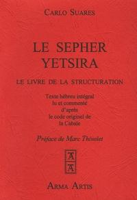 Carlo Suarès - Le Sepher Yetsira - Le Livre de la Structuration, suivi de L'astrologie à sa source.