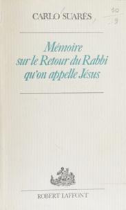 Carlo Suarès - Mémoire sur le retour du rabbi qu'on appelle Jésus.