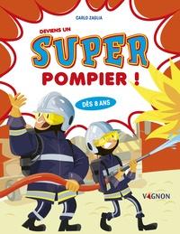 Carlo Zaglia - Deviens un super pompier !.