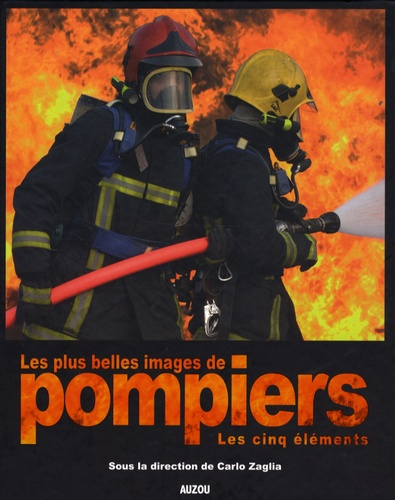Carlo Zaglia - Les plus belles images de pompiers - Les cinq éléments.