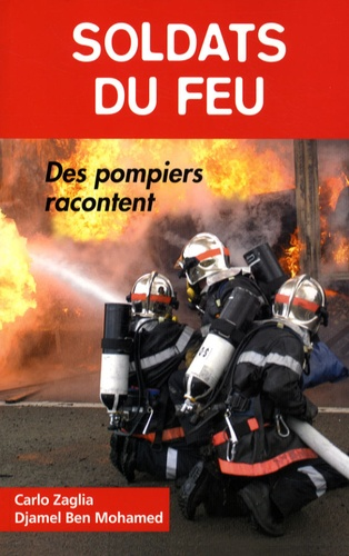 Carlo Zaglia et Djamel Ben Mohamed - Pompiers, soldats du feu.