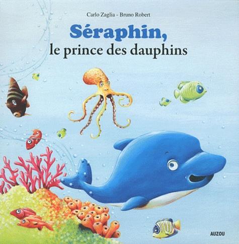 Carlo Zaglia et Bruno Robert - Séraphin, le prince des dauphins.