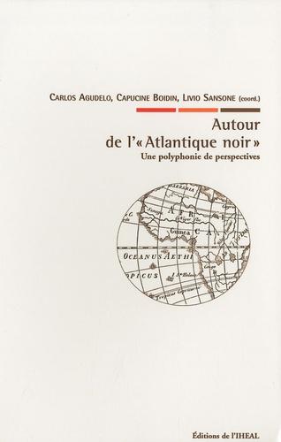 """Autour de l'""""Atlantique noir"""". Une polyphonie de perspectives"""