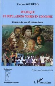 Carlos Agudelo - Politique et populations noires en Colombie - Enjeux du multiculturalisme.
