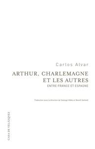Carlos Alvar - Arthur, Charlemagne et les autres - Entre France et Espagne.