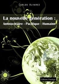 Carlos Alvarez - La nouvelle génération : antinucléaire-pacifique-humaine.