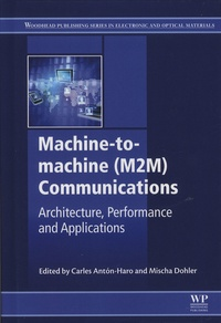 Carlos Anton-Haro et Mischa Dohler - Machine-to-Machine (M2M) Communications - Architecture, Performance and Applications.