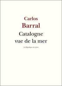Carlos Barral - Catalogne vue de la mer.