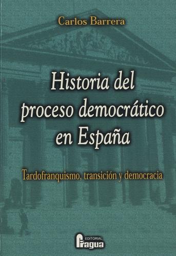Carlos Barrera - Historia del proceso democratico en España - Tardofranquismo, transicion y democracia.