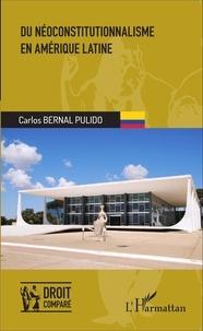 Carlos Bernal Pulido - Du néoconstitutionnalisme en Amérique latine.
