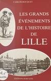 Carlos Bocquet - Les grands événements de l'histoire de Lille.