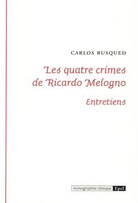 Carlos Busqued - Les quatre crimes de Ricardo Melogno - Entretiens.