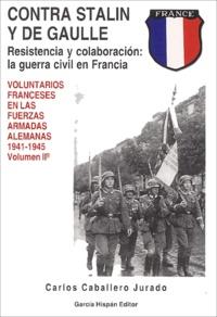 Carlos Caballero Jurado - Contra Stalin y De Gaulle - Resistencia y colaboracion : la guerra civil en Francia, Volumen 2.