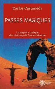 Carlos Castaneda - Passes magiques - Les pratiques traditionnelles des chamans de l'ancien Mexique.