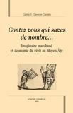 """Carlos Clamote Carreto - """"Contez, vous qui savez de nombre..."""" - Imaginaire marchand et économie du récit au Moyen Age."""