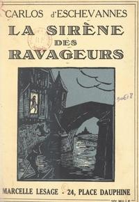 Carlos d' Eschevannes et Gaston Auger-Stève - La sirène des ravageurs.