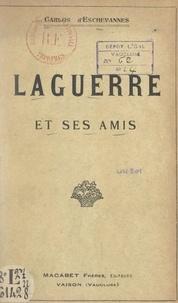 Carlos d'Eschevannes - Laguerre et ses amis.