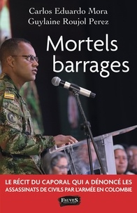 Carlos Eduardo Mora et Guylaine Roujol-Perez - Mortels barrages.