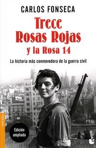 Carlos Fonseca - Trece Rosas Rojas y la Rosa catorce - La historia mas conmovedora de la guerra civil.