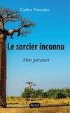 Carlos Fontaine - Le sorcier inconnu - Mon parcours.