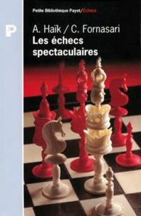Carlos Fornasari et Aldo Haik - Les échecs spectaculaires - Les 150 plus beaux coups.