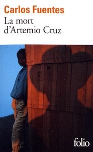 Carlos Fuentes - La mort d'Artemio Cruz.