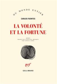 Carlos Fuentes - La volonté et la fortune.