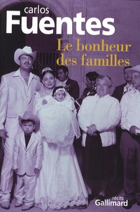 Carlos Fuentes - Le bonheur des familles.