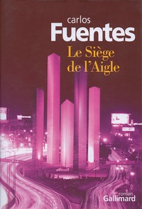 Carlos Fuentes - Le Siège de l'Aigle.