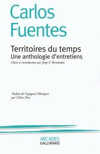 Carlos Fuentes - Territoires du temps - Une anthologie d'entretiens.