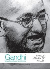Carlos González Vallés - Gandhi : Una alternativa a la violencia.