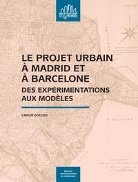 Carlos Gotlieb - Le projet urbain à Madrid et à Barcelone - Des expérimentations aux modèles.