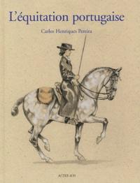 Carlos Henriques Pereira - L'équitation portugaise - Un art équestre.