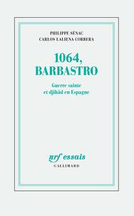 Carlos Laliena Corbera et Philippe Sénac - 1064, Barbastro - Guerre sainte et djihâd en Espagne.