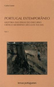 Carlos Leone - Portugal Extemporâneo - Volume 1, História das ideias do discurso crítico moderno (séculos XVI-XIX).