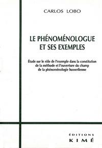Carlos Lobo - Le phénoménologue et ses exemples - Etude sur le rôle de l'exemple dans la constitution de la méthode et l'ouverture du champ de la phénoménologie husserlienne.