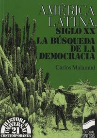 Carlos Malamud - America Latina, siglo XX : La busqueda de la democracia.