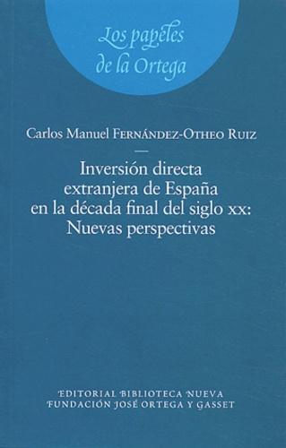 Carlos-Manuel Fernandez-Otheo - Inversion directa extrangera de España en la decada final del siglo XX - Nuevas perspectivas.